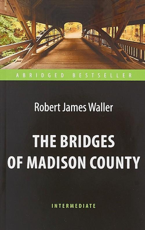 The Bridges of Madison County / Mosty okruga Medison. Kniga dlja chtenija na anglijskom jazyke