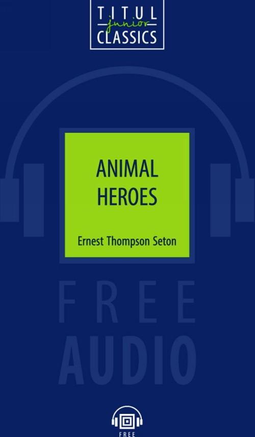 Animal Heroes / Животные-герои. Книга для чтения. QR-код для аудио. Английский язык