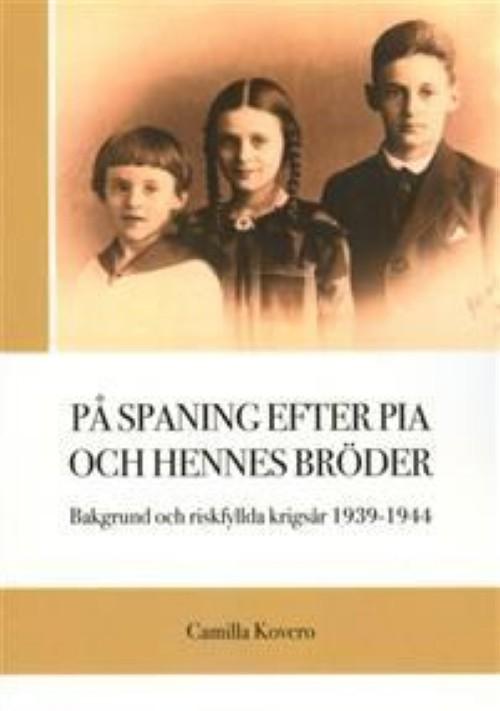 På spaning efter Pia och hennes bröder. Bakgrund och riskfyllda krigsår 1939-1944