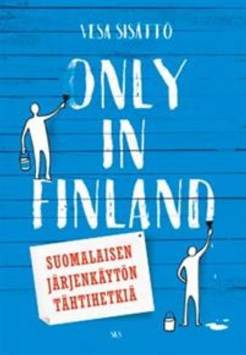 Only in Finland. Suomalaisen järjenkäytön tähtihetkiä
