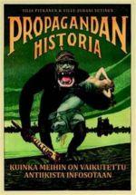 Propagandan historia. Kuinka meihin on vaikutettu antiikista infosotaan