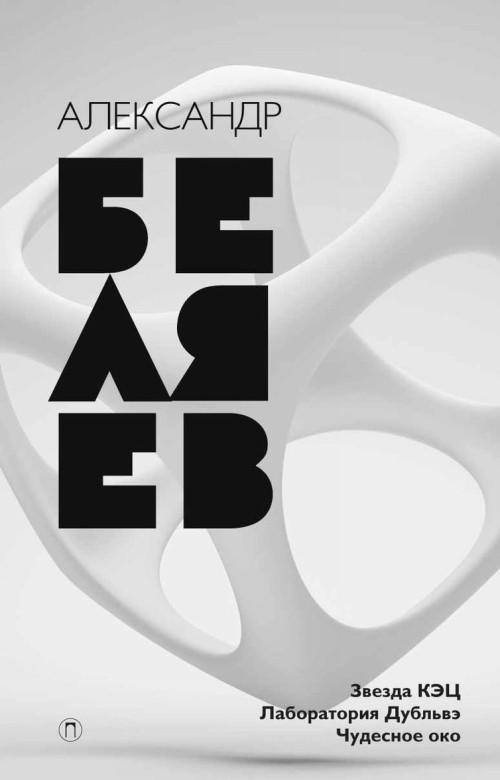 Александр Беляев. Собрание сочинений. Том 6. Звезда КЭЦ. Лаборатория Дубльвэ. Чудесное око