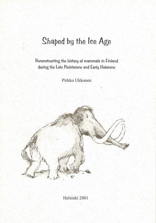 Shaped by the Ice Age. Reconstructing the history of mammals in Finland during the Late Pleistocene and Early Holocene