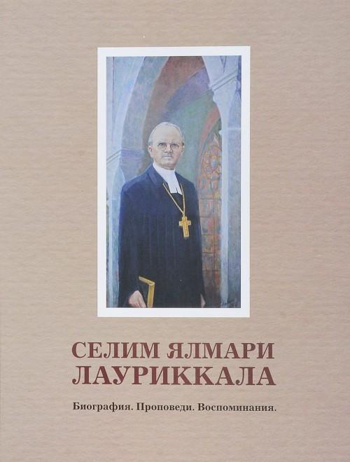 Selim Jalmari Laurikkala. Biografija. Propovedi. Vospominanija