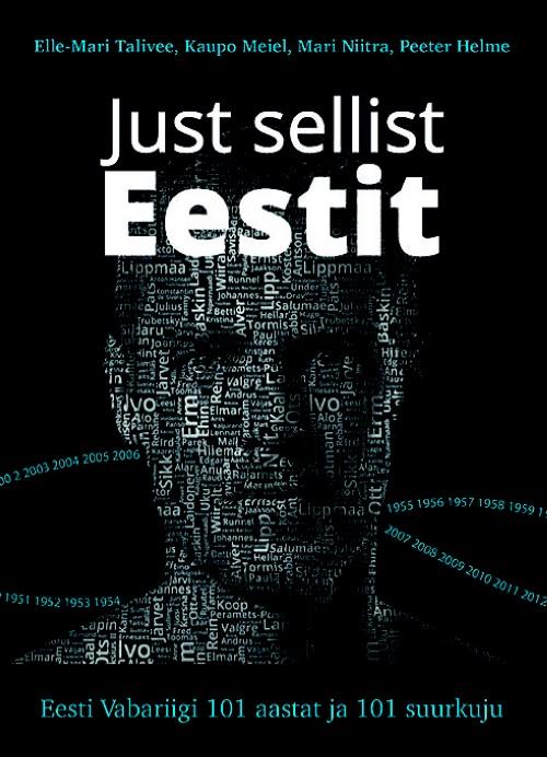 Just sellist eestit. eesti vabariigi 101 aastat ja 101 suurkuju