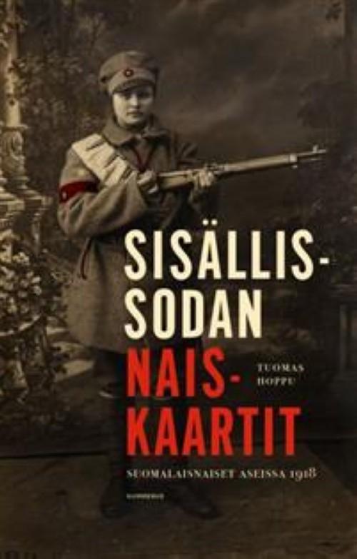 Sisällissodan naiskaartit. Suomalaisnaiset aseissa 1918