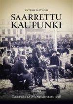 Saarrettu kaupunki. Tampere ja Mannerheim 1918