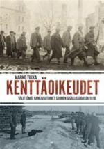 Kenttäoikeudet. Välittömät rankaisutoimet Suomen sisällissodassa 1918