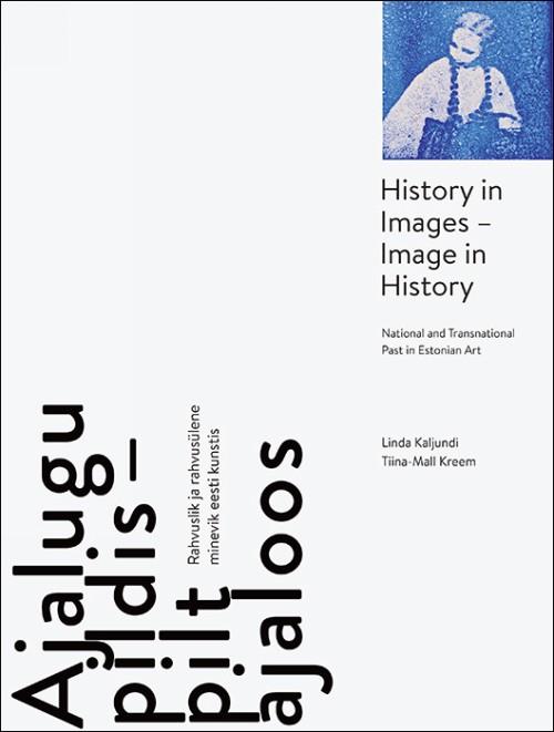 Ajalugu pildis – pilt ajaloos. rahvuslik ja rahvusülene minevik eesti kunstis