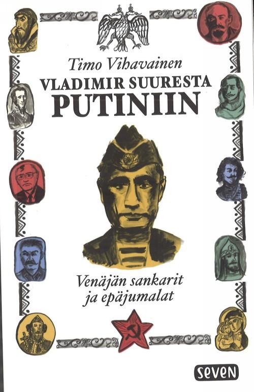 Vladimir Suuresta Putiniin. Venäjän sankarit ja epäjumalat
