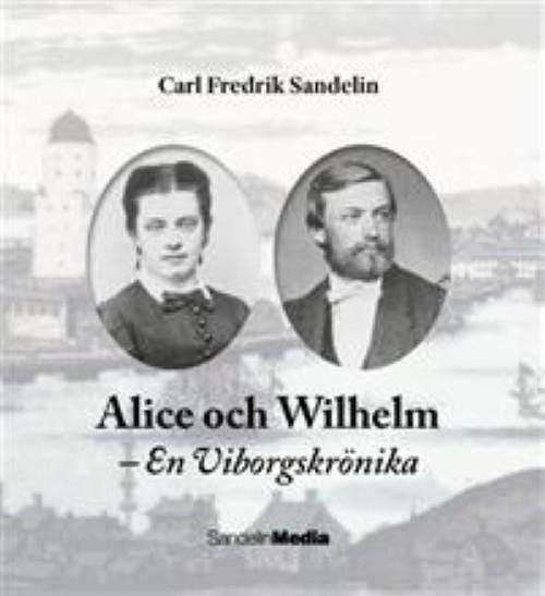 Alice och Wilhelm: En Viborgskrönika