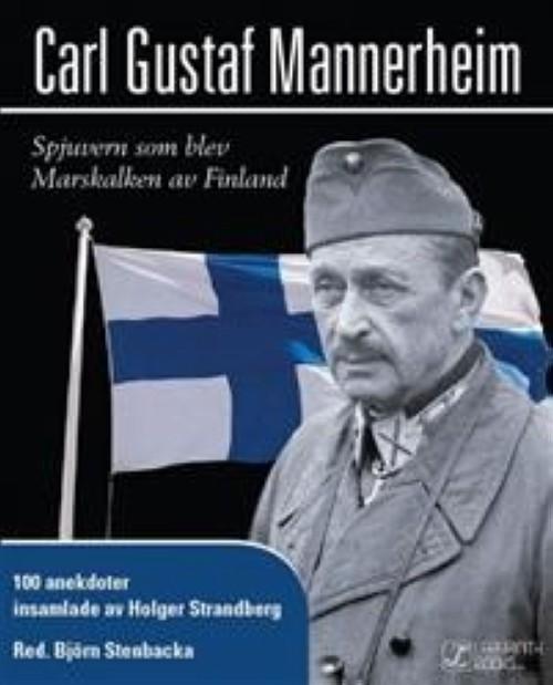 Carl Gustaf Mannerheim.  Spjuvern som blev Marskalken av Finland
