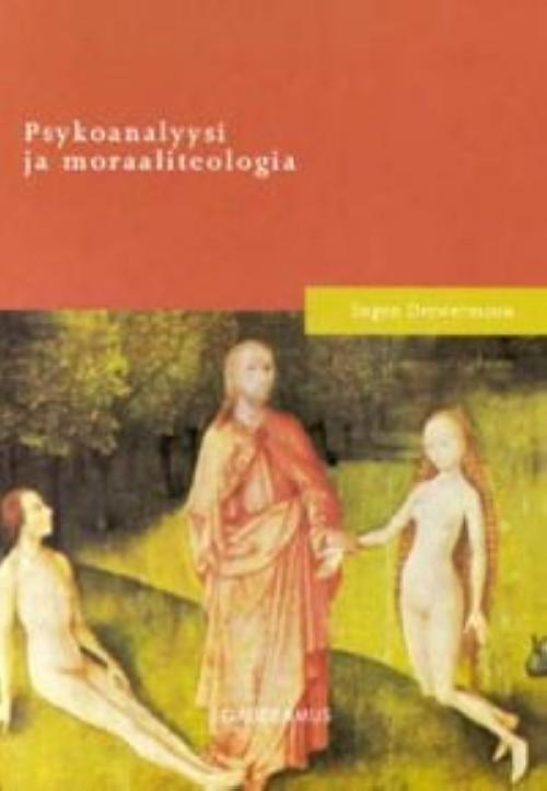 Psykoanalyysi ja moraaliteologia. Ahdistus ja syyllisyys : rakkauden teitä ja kiertoteitä : elämän rajoilla