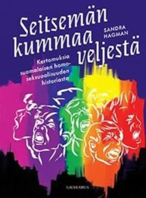 Seitsemän kummaa veljestä.  Kertomuksia suomalaisen homoseksuaalisuuden historiasta
