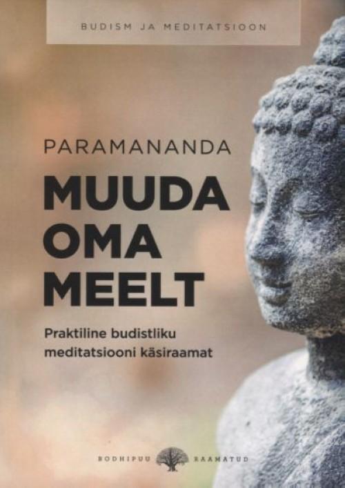 Muuda oma meelt. praktiline budistliku meditatsiooni käsiraamat