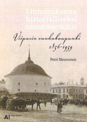 Linnoituksesta historialliseksi muistomerkiksi: Viipurin vanhakaupunki 1856–1939