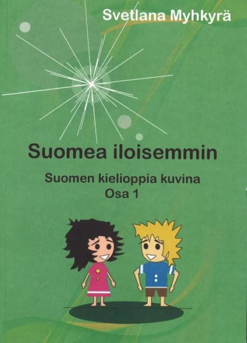 Suomea iloisemmin. Suomen kielioppia kuvina. Osa 1