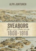 Sveaborg. Helsingin suoja ja Pietarin etuvartio 1808-1918