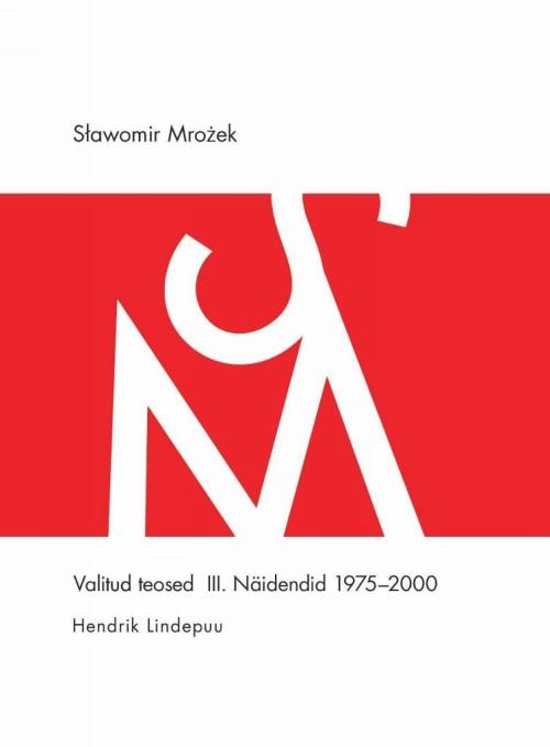 Valitud teosed iii. näidendid 1975-2000