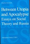 Between Utopia and Apocalypse. Essays on Social Theory and Russia.