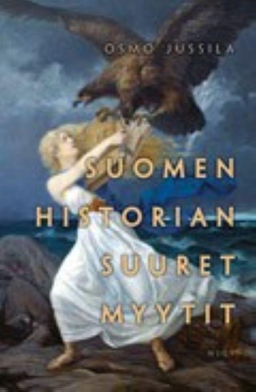 Suomen historian suuret myytit. (Великие мифы финской истории, на финском языке)
