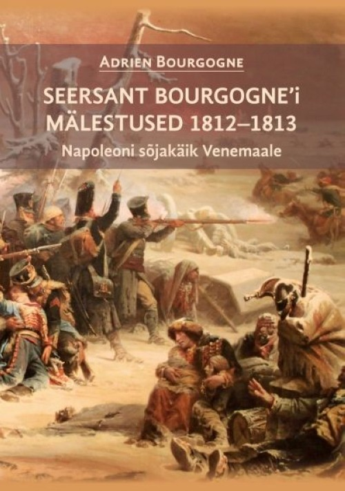 Seersant bourgogne'i mälestused 1812-1813. napoleoni sõjakäik venemaale