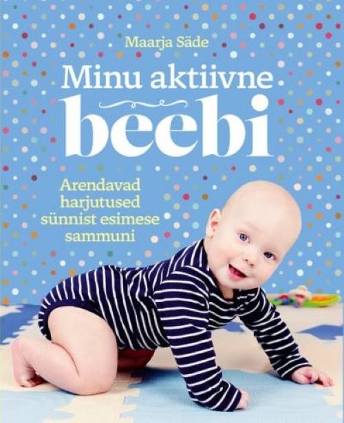 Minu aktiivne beebi. arendavad harjutused sünnist esimese sammuni