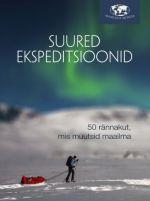 Suured ekspeditsioonid. 50 rännakut, mis muutsid maailma