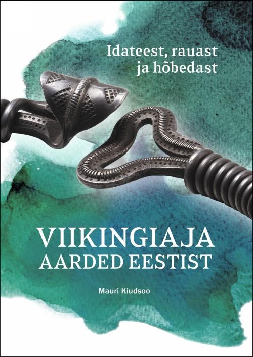 Viikingiaja aarded eestist. idateest, rauast ja hõbedast