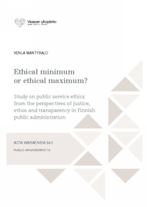 Ethical minimum or ethical maximum? Study on public service ethics from the perspectives of justice, ethos and transparency in Finnish public administration