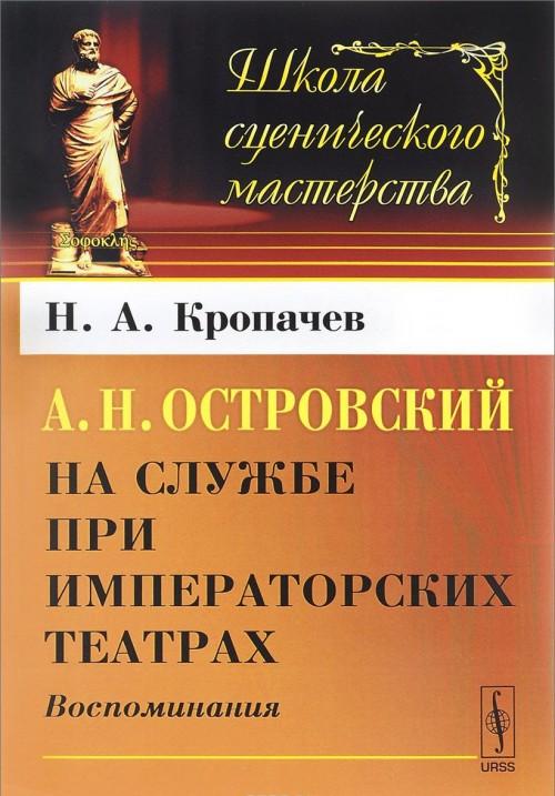 A. N. Ostrovskij na sluzhbe pri imperatorskikh teatrakh. Vospominanija