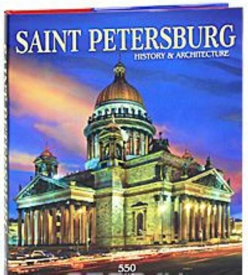Saint Petersburg: History & Architecture: 550 Best Photographs