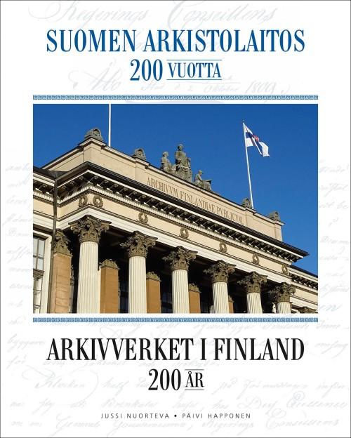 Suomen arkistolaitos 200 vuotta = Arkivverket i  Finland 200 år