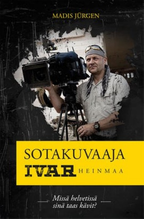 Sotakuvaaja Ivar Heinmaa. Missä helvetissä sinä taas kävit?