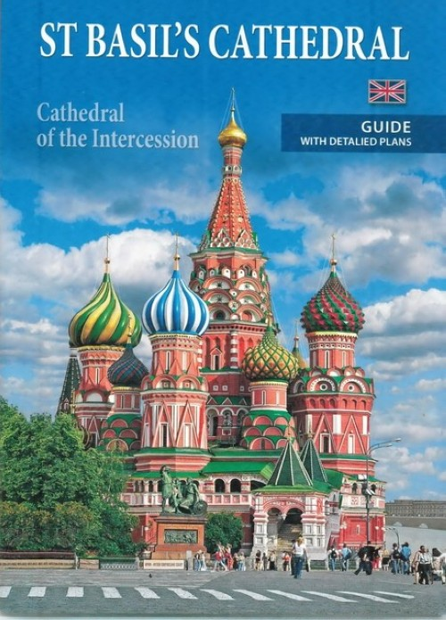 St Basils Cathedral: Cathedral of the Intercession: Guide with Detalied Plans