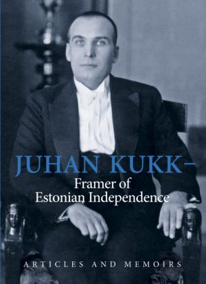 JUHAN KUKK - FRAMER OF ESTONIAN INDEPENDENCE
