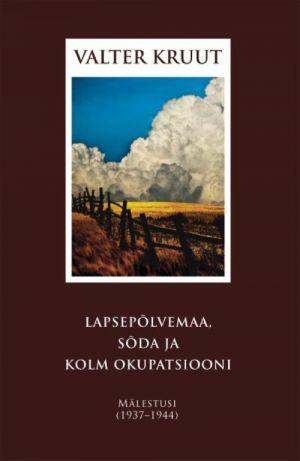 LAPSEPÕLVEMAA, SÕDA JA KOLM OKUPATSIOONI. MÄLESTUSI (1937-1944)