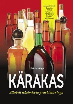 KÄRAKAS. ALKOHOLI TEKKIMISE JA PRUUKIMISE LUGU