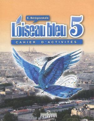 L'oiseau bleu 5: Cahier d'activites / Frantsuzskij jazyk. 5 klass. Rabochaja tetrad