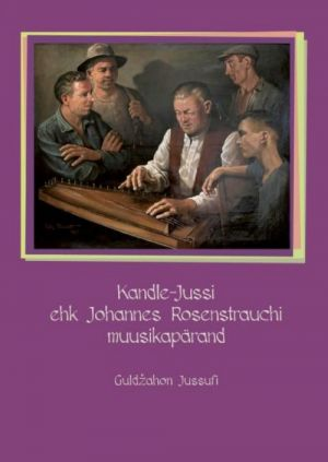 KANDLE-JUSSI EHK JOHANNES ROSENSTRAUCHI MUUSIKAPÄRAND