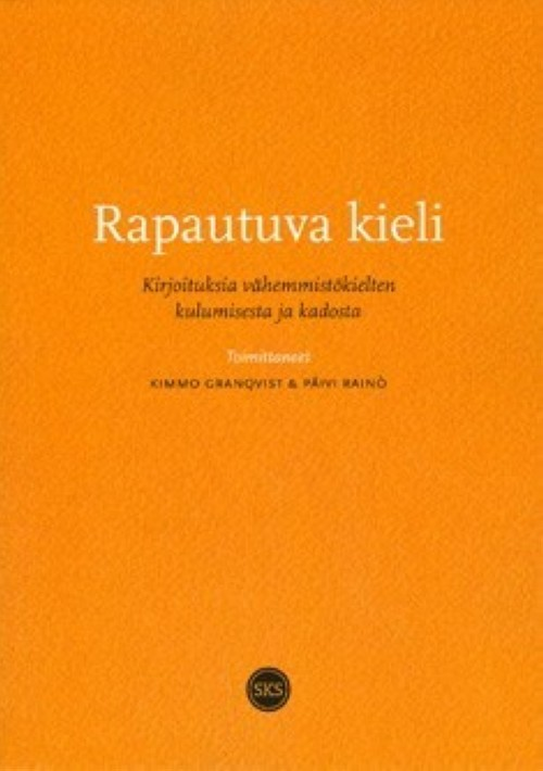 Rapautuva kieli. Kirjoituksia vähemmistökielten kulumisesta ja kadosta. SKST 1404.
