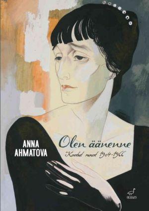 Anna Ahmatova: Olen äänenne. Kootut runot 1904-1966