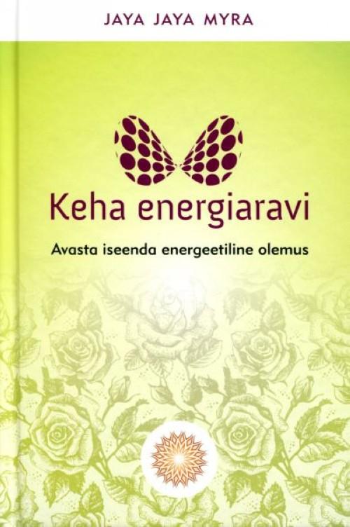 KEHA ENERGIARAVI. AVASTA ISEENDA ENERGEETILINE OLEMUS
