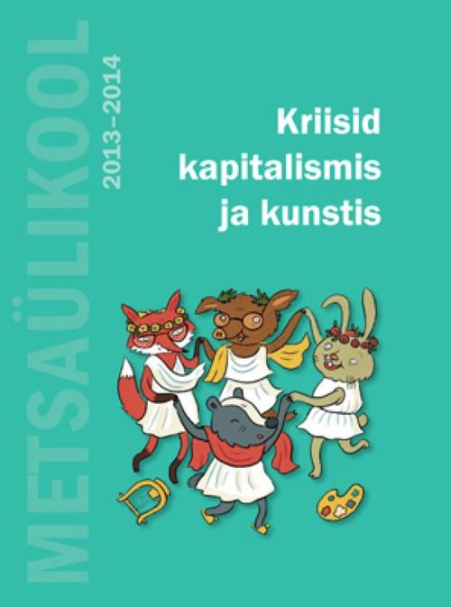 KRIISID KAPITALISMIS JA KUNSTIS. METSAÜLIKOOL EESTIS 2013-2014