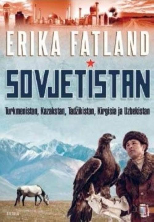 Sovjetistan. Matka Turkmenistaniin, Kazakstaniin, Tadzikistaniin, Kirgisiaan ja Uzbekistaniin