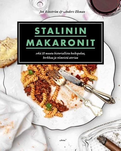 Stalinin makaronit. Ja 30 muuta historiallista huikopalaa, herkkua ja viimeistä ateriaa