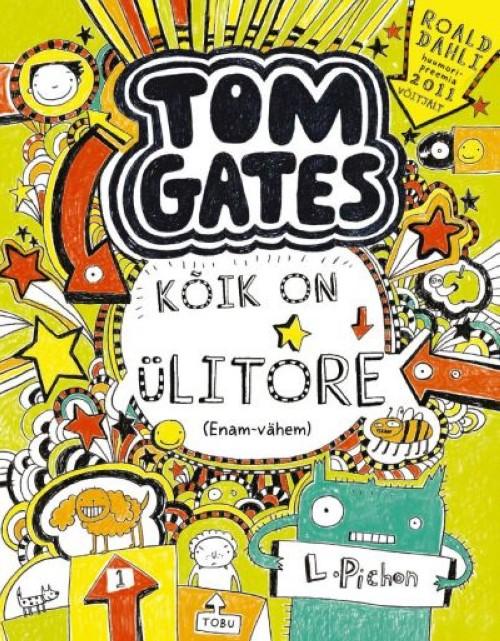 TOM GATES: KÕIK ON ÜLITORE (ENAM-VÄHEM)