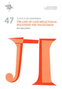 Slavica Helsingiensia 47.  The Loss of Case Inflection in Bulgarian and Macedonian