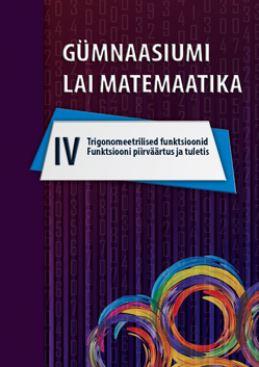 Gümnaasiumi laia matemaatika õpik iv osa