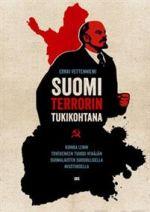 Suomi terrorin tukikohtana. Kuinka Lenin tovereineen tuhosi Venäjän suomalaisten suosiollisella avustuksella